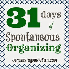 Join in on the Spontaneous Fun of Organizing - with 15 minutes each day of organizing to get your house back in shape!