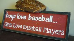 Sports Sign / Boys Love Baseball Girls Love Baseball Players - Hand Painted Handcrafted Signs.