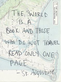 """""""The world is a book and those who do not travel read only one page."""" -St. Augustine"""