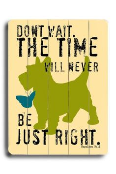 Don't Wait, the Time Will Never Be Just Right...    distressed vintage wood signs from ArteHouse