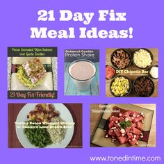 Breakfast Oatmeal Cookie Protein Shake Lunch Tilapia Bento Boxes Buffalo Quinoa Salad Chili Cauliflower Crust Pizza Dinner Tomato Basil Chicken with Zoodles Pecan Encrusted Salmon with Garlic Zoodles Turkey Bacon Wrapped Shrimp with Cilantro Lime Brown Rice Copycat Chipotle Steak Bowls(just use brown rice) Snacks Frozen Yogurt Bark Desserts Summer Watermelon Salad Chocolate Chip Cookies … 21 day fix meal ideas, fitness challenges