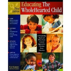 Educating the WholeHearted Child -- Third Edition   by Clay Clarkson with Sally Clarkson