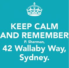 KEEP CALM... And remember - P.Sherman, 42 Wallaby Way, Sydney.