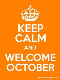 Keep Calm and WELCOME OCTOBER!! I am so ready-are you?-Lissa