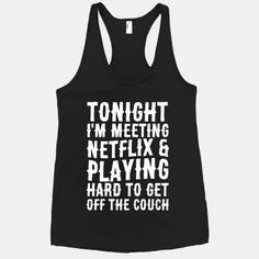 Tonight I'm Meeting Netflix And Playing Hard To Get Off The Couch #cute #funny #lazy #style #netflix #nap #dating #party #fashion #sleep