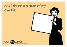 look i found a picture of my love life, humor, funny