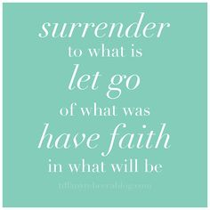 Let go of what was and have faith in what will be