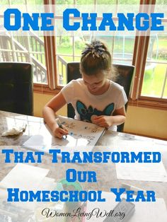 One Change that Transformed Our Homeschool Year - Women Living Well