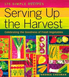 Serving Up the Harvest: Celebrating the Goodness of Fresh Vegetables: 175 Simple Recipes by Andrea Chesman,http://www.amazon.com/dp/1580176631/ref=cm_sw_r_pi_dp_gItHtb0G5MS282AV