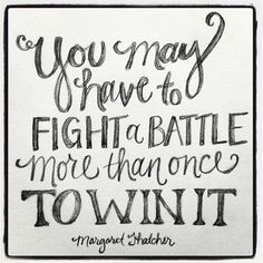You may have to fight a battle more than once to win it. {Margaret Thatcher} Fight the good fight of faith... its so worth it! The victory is already yours! by andrearhowey, via Flickr