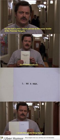 """""""Be a man."""" - Parks and Recreation"""