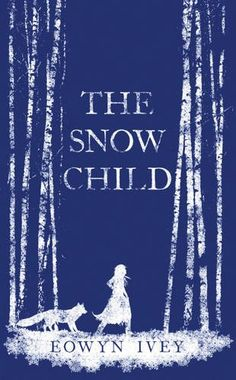 The Snow Child by Eowyn Ivey (*)