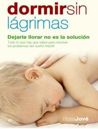 Dormir sin lagrimas: dejarlos llorar no es la solución. Rosa Jové.