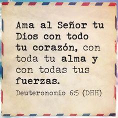 """""""Ama al Señor tu Dios con todo...""""  (Deuteronomio 6:5 DHH) #Dios #palabras #vida #amor #Biblia"""