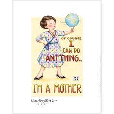 """Mothers Can Do Anything"" Fine Print anyth, fine print, artmari engelbreit, mothers day, mary engelbreit, inspir, mari englebreit, quot, being a mom"