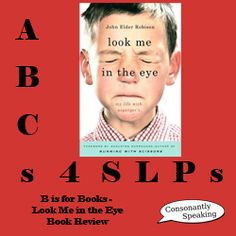 ABCs 4 SLPs: B is for Books - Look Me In The Eye Book Review From Consonantly Speaking