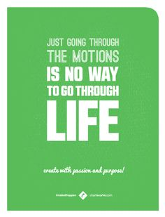 Just going through the motions is no way to go through life. Create with passion AND purpose! #makeithappen