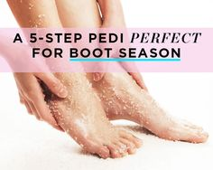A 5-Step Pedi Perfect for Boot Season - Your sandals may be in hibernation, but your feet aren't!