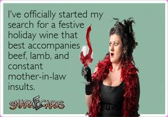 I've officially started my search for a festive holiday wine that best accompanies beef, lamb, and constant mother-in-law insults.