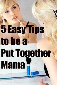 5 Tips to be a Put-Together Mama