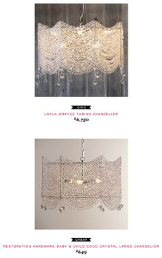 Layla Grayce Fabian Chandelier $6,750  -vs-   Restoration Hardware Baby & Child Coco Crystal Chandelier $649