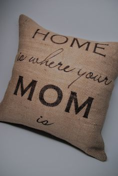 Burlap Pillow  Home Is Where Your Mom Is  Toss by HowardInteriors
