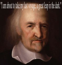 "Thomas Hobbes - His last words (4 December 1679); He was an English philosopher, best known today for his work on political philosophy. ""Curiosity is the lust of the mind"""