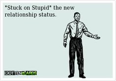 """Stuck on Stupid"" the new   relationship status."