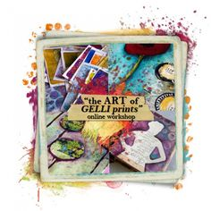 """""""the ART of GELLI prints"""" online workshop use the Gelli plate & learn to incorporate layered looks into your art  includes over 30+ techniques, tools and layering suggestions & 4 projects"""