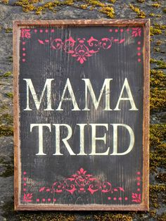 MAMA TRIED sign - Simple, Rustic, Unique - Handmade Home Decor - Western Home Decor - Humorous Signs - Indoor and Outdoor Signs. $30.00, via Etsy.
