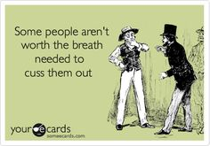 Funny Workplace Ecard: Some people aren't worth the breath needed to cuss them out.