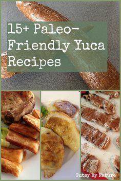 15+ Paleo Yuca Recipes - Gutsy By Nature