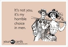 Funny Breakup Ecard: It's not you, it's my horrible choice in men.