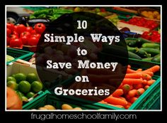 10 Simple Ways to Save Money on Groceries - Frugal Homeschool Family