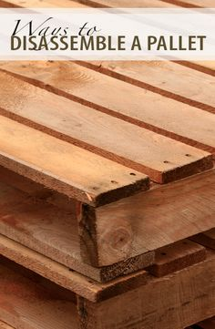 Ways to Disassemble a Pallet