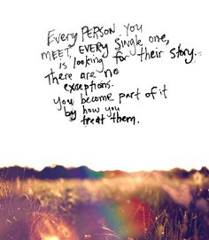 You become part of the story