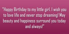 Birthday Wishes to My Daughter | Happy Birthday to my little girl. I wish you to love life and never ...