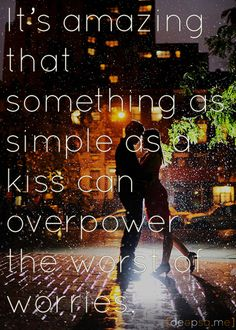 It's amazing that something as simple as a kiss can overpower the worst of worries. — Neal Shusterman, Unwind