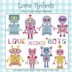 Love 'Bots is a collection of 8 colorful robots. Fun and easy project. Stitch individually or create your own Robot themed sampler.