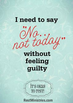 """I #need to say """"No . . . not #today"""" without #feeling #guilty. It's okay to #rest! So #important for all #ninjas to #remember! #Fatigue #ChronicFatigue #Pain #Tired #Exhausted #Comfortable #Hurt #Sore #Stiff #Sleep #Rest #Pacing #Nap #DisabilityNinjas #Disability #ChronicIllness #ChronicPain #InvisibleIllness Thanks to RestMinistries.com!"""