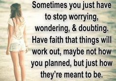 #life #quotes #worrying #wondering #doubting