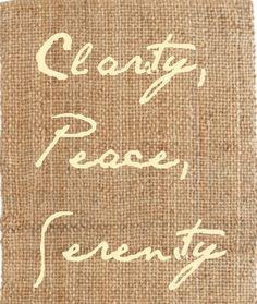 Clarity, Peace, Serenity