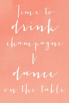 drink champagne & dance!