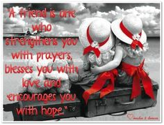 A friend is one who strengthens you with prayers...
