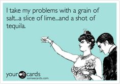 I take my problems with a grain of salt...