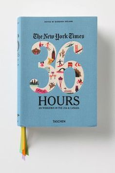 The New York Times 36 Hours: 150 Weekends In The USA and Canada - exciting!