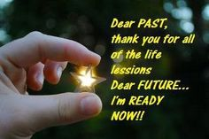 Dear Past,  thank you for all life's lessons.Dear future....