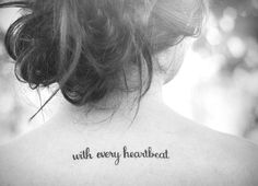 With every heartbeat text tattoo.