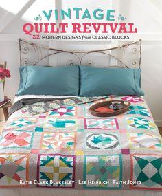 Vintage Quilt Revival : 22 Modern Designs from Classic Blocks clark, 22 modern, vintag quilt, vintage quilts, classic block, quilt reviv, sampler quilts, new books, modern design