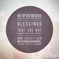 """We often receive significant but subtle blessings that are not always what we expect and easily can be overlooked."" #ElderBednar #ldsconf"